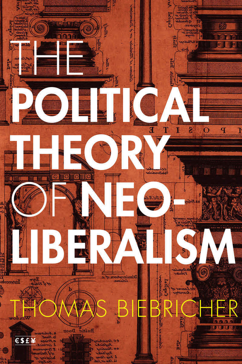 Thomas Biebricher The Political Theory of Neoliberalism